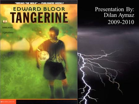 Presentation By: Dilan Aymaz 2009-2010. Edward Bloor Author of Tangerine, Edward William Bloor born on October 12, 1950, is an American author of young.