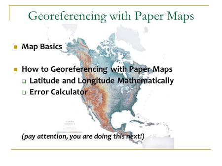 Georeferencing with Paper Maps Map Basics How to Georeferencing with Paper Maps  Latitude and Longitude Mathematically  Error Calculator (pay attention,