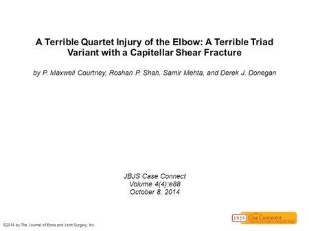 A Terrible Quartet Injury of the Elbow: A Terrible Triad Variant with a Capitellar Shear Fracture by P. Maxwell Courtney, Roshan P. Shah, Samir Mehta,