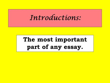 Introductions: The most important part of any essay.