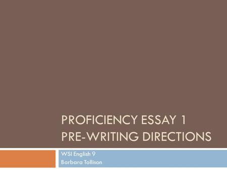 PROFICIENCY ESSAY 1 PRE-WRITING DIRECTIONS WSI English 9 Barbara Tollison.