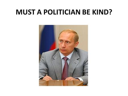 MUST A POLITICIAN BE KIND?. What traits of character should a politician have? 1.to have a will to win a)достигать определенных целей 2.to have a wish.