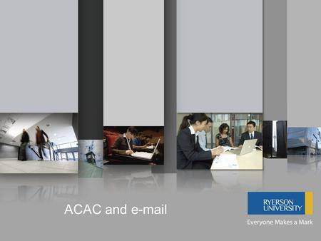 ACAC and e-mail. Advisory Committee on Academic Computing ACAC is an advisory committee, comprised of representatives from all faculties and members of.