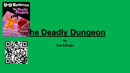 The Deadly Dungeon By, Esat Adiloglu. Genre The Deadly Dungeon is a 1998 children's mystery novel by Ron Roy. It is the fourth in the A to Z Mysteries.