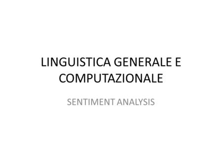 LINGUISTICA GENERALE E COMPUTAZIONALE SENTIMENT ANALYSIS.