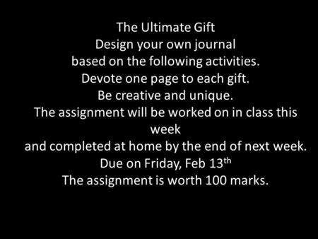 The Ultimate Gift Design your own journal based on the following activities. Devote one page to each gift. Be creative and unique. The assignment will.