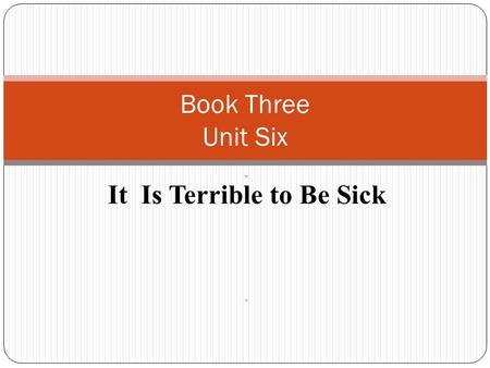 W It Is Terrible to Be Sick w Book Three Unit Six.