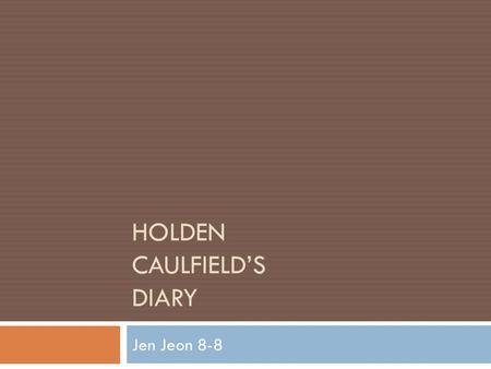 HOLDEN CAULFIELD'S DIARY Jen Jeon 8-8. SATURDAY AFTERNOON.