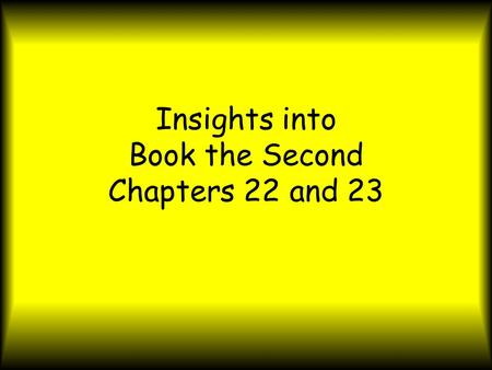 Insights into Book the Second Chapters 22 and 23.