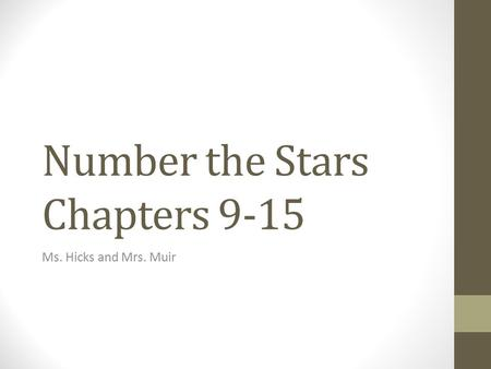 Number the Stars Chapters 9-15 Ms. Hicks and Mrs. Muir.