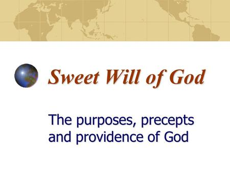 Sweet Will of God The purposes, precepts and providence of God.