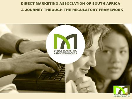 DIRECT MARKETING ASSOCIATION OF SOUTH AFRICA A JOURNEY THROUGH THE REGULATORY FRAMEWORK.