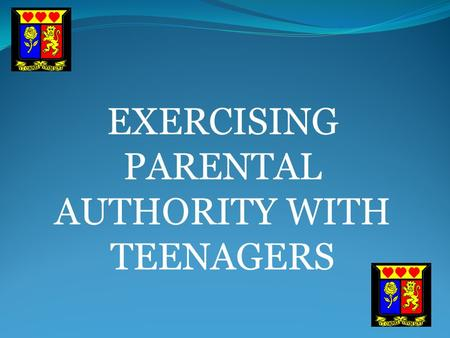 "EXERCISING PARENTAL AUTHORITY WITH TEENAGERS. From the parent's perspective: Adolescence is that terrible ""something"" that happens to children when they."