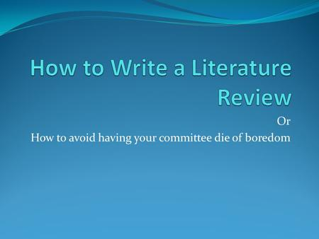 Or How to avoid having your committee die of boredom.