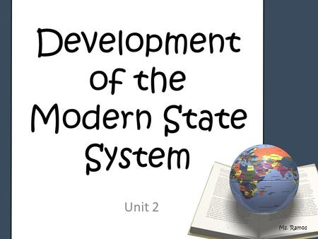 Development of the Modern State System Unit 2 Ms. Ramos.