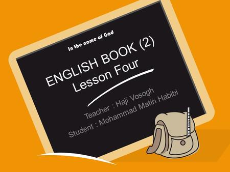 ENGLISH BOOK (2) Lesson Four Teacher : Haji Vosogh Student : Mohammad Matin Habibi In the name of Gad.