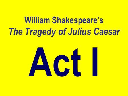 William Shakespeare's The Tragedy of Julius Caesar Act I.