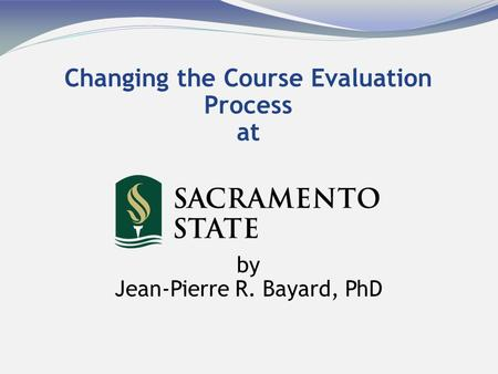 Changing the Course Evaluation Process at by Jean-Pierre R. Bayard, PhD.