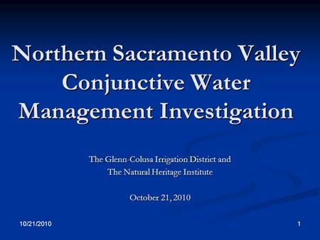 Northern Sacramento Valley Conjunctive Water Management Investigation The Glenn-Colusa Irrigation District and The Natural Heritage Institute October 21,