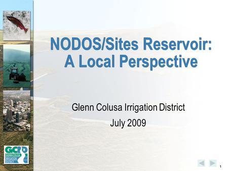 1 NODOS/Sites Reservoir: A Local Perspective Glenn Colusa Irrigation District July 2009.
