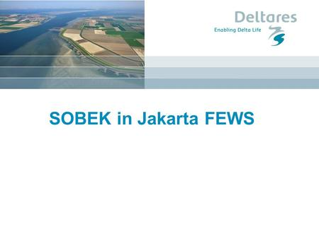 "SOBEK in Jakarta FEWS. Sobek in this course Today (with Daniel Tollenaar): 1. The role of SOBEK in ""Jakarta FEWS"" 2. What does SOBEK RR do (as in Jakarta)?"
