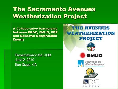 1 The Sacramento Avenues Weatherization Project A Collaborative Partnership between PG&E, SMUD, CRP and Naildown Construction Energy Presentation to the.