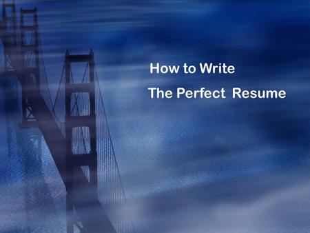 How to Write The Perfect Resume. What is a Resume?  A personal and professional summary of your background and qualifications  It usually includes information.