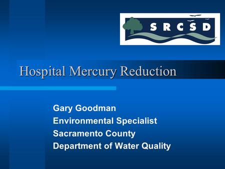 Hospital Mercury Reduction Gary Goodman Environmental Specialist Sacramento County Department of Water Quality.