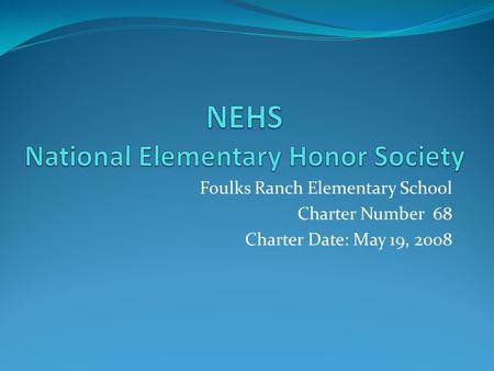 Foulks Ranch Elementary School Charter Number 68 Charter Date: May 19, 2008.
