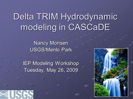 Delta TRIM Hydrodynamic modeling in CASCaDE Nancy Monsen USGS/Menlo Park IEP Modeling Workshop Tuesday, May 26, 2009.