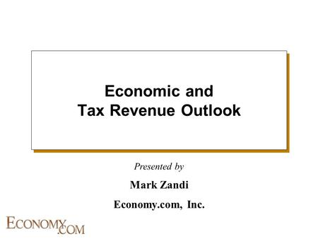 Presented by Economic and Tax Revenue Outlook Mark Zandi Economy.com, Inc.