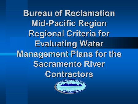 Bureau of Reclamation Mid-Pacific Region Regional Criteria for Evaluating Water Management Plans for the Sacramento River Contractors.