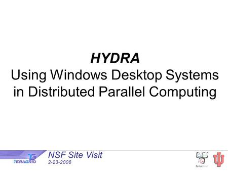 NSF Site Visit 2-23-2006 HYDRA Using Windows Desktop Systems in Distributed Parallel Computing.