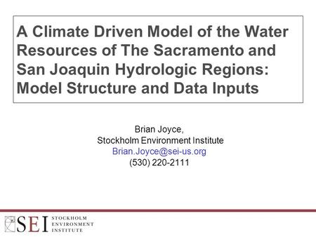 A Climate Driven Model of the Water Resources of The Sacramento and San Joaquin Hydrologic Regions: Model Structure and Data Inputs Brian Joyce, Stockholm.