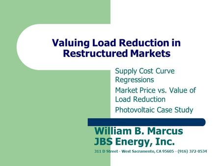 Valuing Load Reduction in Restructured Markets Supply Cost Curve Regressions Market Price vs. Value of Load Reduction Photovoltaic Case Study William B.