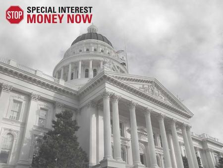 Special Interests Have Too Much Power In Sacramento The Result: failed government and a state in crisis Multi-billion dollar budget deficits year after.