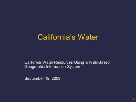 1 California's Water California Water Resources Using a Web-Based Geographic Information System September 19, 2009.