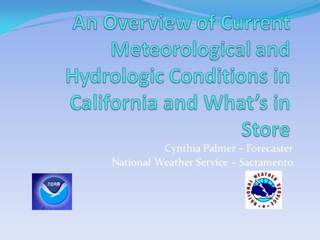 Cynthia Palmer – Forecaster National Weather Service – Sacramento.