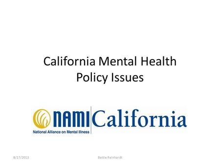 California Mental Health Policy Issues 8/17/2013Bettie Reinhardt.