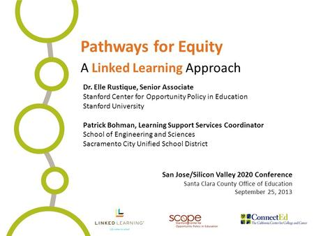 Pathways for Equity A Linked Learning Approach Dr. Elle Rustique, Senior Associate Stanford Center for Opportunity Policy in Education Stanford University.