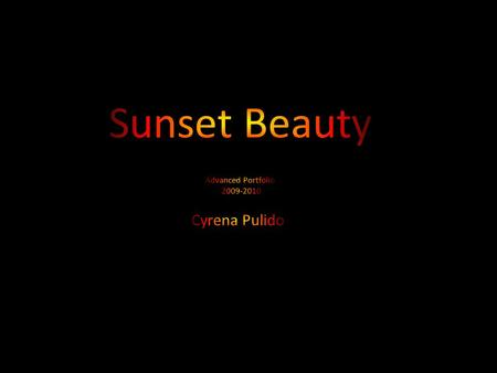 Cyrena D. Pulido Artist's Statement Sunset Beauty I have done a couple different types of photography, this year I choose to do sunsets because I love.