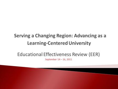 Educational Effectiveness Review (EER) September 14 – 16, 2011.