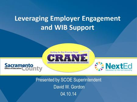 Leveraging Employer Engagement and WIB Support Presented by SCOE Superintendent David W. Gordon 04.10.14.