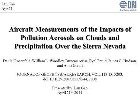 Lan Gao Apr.21 Aircraft Measurements of the Impacts of Pollution Aerosols on Clouds and Precipitation Over the Sierra Nevada Daniel Rosenfeld, William.