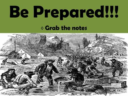 Be Prepared!!! ◊ Grab the notes. James Marshall Gold AmericanJohn Sutter Sacramento Gold Fever San Francisco.