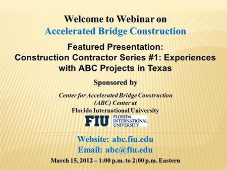 Welcome to Webinar on Accelerated Bridge Construction Featured Presentation: Construction Contractor Series #1: Experiences with ABC Projects in Texas.
