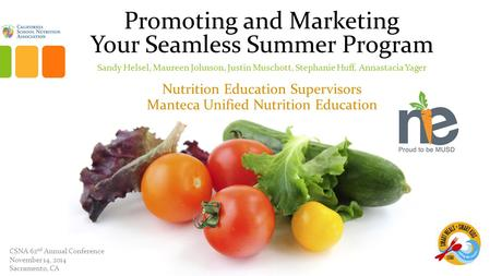 Promoting and Marketing Your Seamless Summer Program Sandy Helsel, Maureen Johnson, Justin Muschott, Stephanie Huff, Annastacia Yager Nutrition Education.