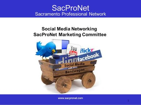 SacProNet Sacramento Professional Network www.sacpronet.com 1 Social Media Networking SacProNet Marketing Committee.