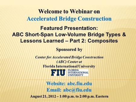 Welcome to Webinar on Accelerated Bridge Construction Featured Presentation: ABC Short-Span Low-Volume Bridge Types & Lessons Learned – Part 2: Composites.