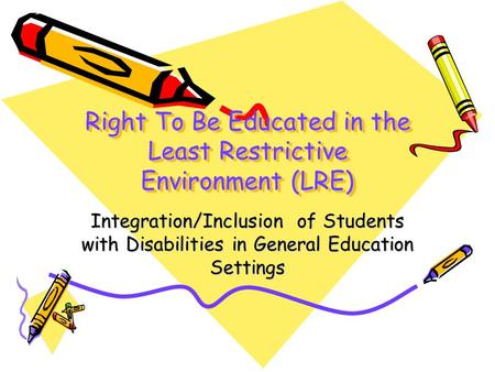 Right To Be Educated in the Least Restrictive Environment (LRE) Integration/Inclusion of Students with Disabilities in General Education Settings.